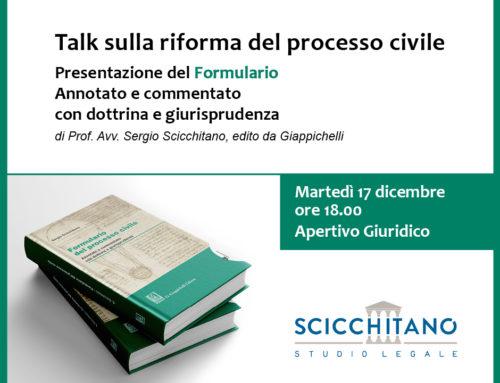 Talk sulla riforma del processo civile e presentazione del Formulario del processo civile del Prof. Avv. Sergio Scicchitano