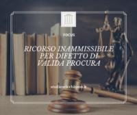 RICORSO INAMMISSIBILE PER DIFETTO DI VALIDA PROCURA